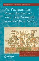 New Perspectives on Human Sacrifice and Ritual Body Treatments in Ancient Maya Society