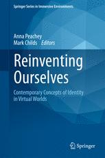 Reinventing Ourselves: Contemporary Concepts of Identity in Virtual Worlds