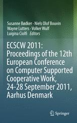 ECSCW 2011: Proceedings of the 12th European Conference on Computer Supported Cooperative Work, 24-28 September 2011, Aarhus Denmark