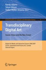 Transdisciplinary Digital Art. Sound, Vision and the New Screen