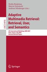 Adaptive Multimedia Retrieval: Retrieval, User, and Semantics