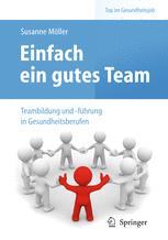 Einfach ein gutes Team – Teambildung und -führung in Gesundheitsberufen