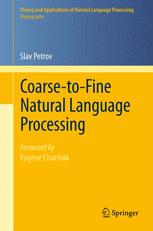 Coarse-to-Fine Natural Language Processing