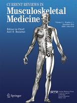 Current Reviews in Musculoskeletal Medicine