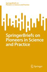 SpringerBriefs on Pioneers in Science and Practice