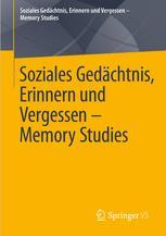 Soziales Gedächtnis, Erinnern und Vergessen – Memory Studies