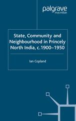 State, Community and Neighbourhood in Princely North India, c. 1900–1950