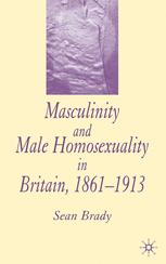 Masculinity and Male Homosexuality in Britain, 1861–1913