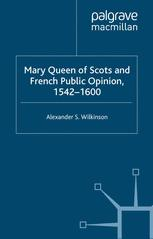 Mary Queen of Scots and French Public Opinion, 1542–1600