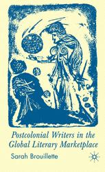 Postcolonial Writers in the Global Literary Marketplace
