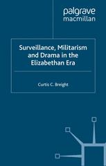 Surveillance, Militarism and Drama in the Elizabethan Era