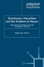 Eisenhower, Macmillan and the Problem of Nasser