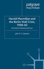 Harold Macmillan and the Berlin Wall Crisis, 1958–62
