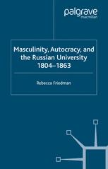 Masculinity, Autocracy and the Russian University, 1804–1863
