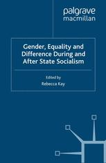 Gender, Equality and Difference During And After State Socialism