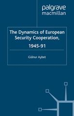 The Dynamics Of European Security Cooperation, 1945–91