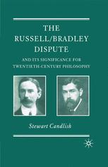 The Russell/Bradley Dispute and its Significance for Twentieth-Century Philosophy