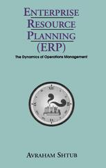 Enterprise Resource Planning (ERP): The Dynamics of Operations Management