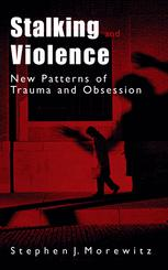 Stalking and Violence: New Patterns of Trauma and Obsession