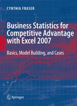 Business Statistics for Competitive Advantage with Excel 2007