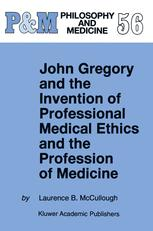 John Gregory and The Invention of Professional Medical Ethics and the Profession of Medicine