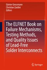The ELFNET Book on Failure Mechanisms, Testing Methods, and Quality Issues of Lead-Free Solder Interconnects