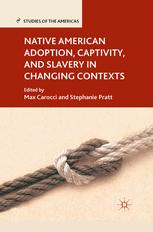 Native American Adoption, Captivity, and Slavery in Changing Contexts