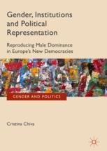 Gender, Institutions and Political Representation : Reproducing Male Dominance in Europe's New Democracies