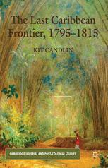 The Last Caribbean Frontier, 1795–1815