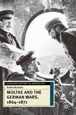 Moltke and the German Wars, 1864–1871