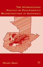 The International Politics of Post-Conflict Reconstruction in Guatemala