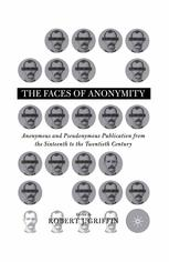 The Faces of Anonymity: Anonymous and Pseudonymous Publication from the Sixteenth to the Twentieth Century