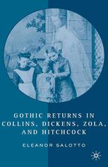 Gothic Returns in Collins, Dickens, Zola, and Hitchcock