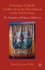 Protestant-Catholic Conflict from the Reformation to the Twenty-first Century