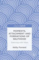 Moments, Attachment and Formations of Selfhood: Dancing with Now