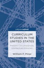 Curriculum Studies in the United States: Present Circumstances, Intellectual Histories