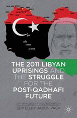 The 2011 Libyan Uprisings and the Struggle for the Post-Qadhafi Future