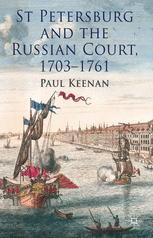 St Petersburg and the Russian Court, 1703–1761