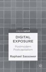 Digital Exposure: Postmodern Postcapitalism