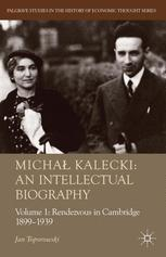 Michał Kalecki: An Intellectual Biography