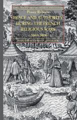 Peace and Authority during the French Religious Wars c.1560–1600