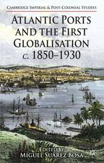 Atlantic Ports and the First Globalisation, c. 1850–1930