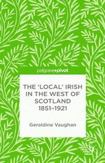 The 'Local' Irish in the West of Scotland, 1851–1921