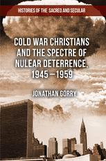 Cold War Christians and the Spectre of Nuclear Deterrence, 1945–1959