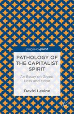Pathology of the Capitalist Spirit: An Essay on Greed, Hope, and Loss