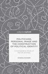 Politicians, Personal Image and the Construction of Political Identity: A Comparative Study of the UK and Italy