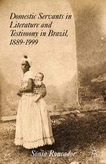 Domestic Servants in Literature and Testimony in Brazil, 1889–1999