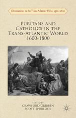 Puritans and Catholics in the Trans-Atlantic World 1600–1800
