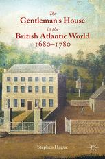 The Gentleman's House in the British Atlantic World 1680–1780
