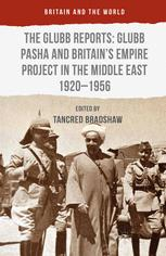 The Glubb Reports: Glubb Pasha and Britain's Empire Project in the Middle East 1920–1956